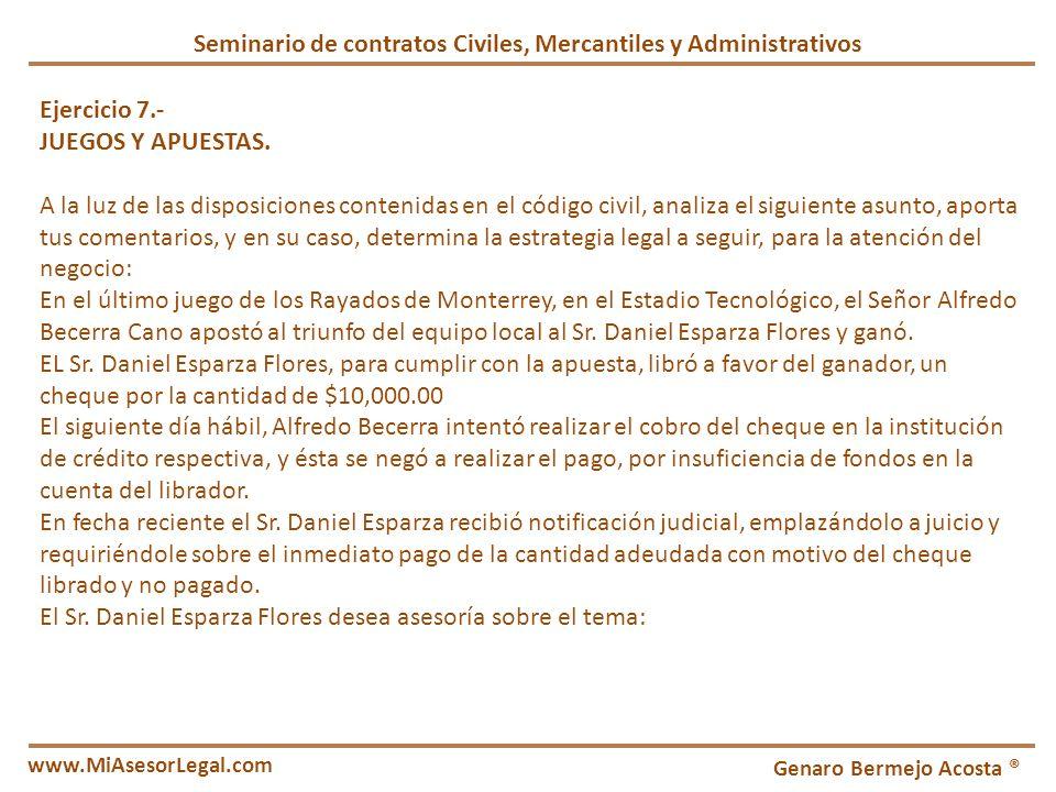 Seminario de contratos Civiles, Mercantiles y Administrativos Genaro Bermejo Acosta ® www.MiAsesorLegal.com Ejercicio 7.- JUEGOS Y APUESTAS. A la luz