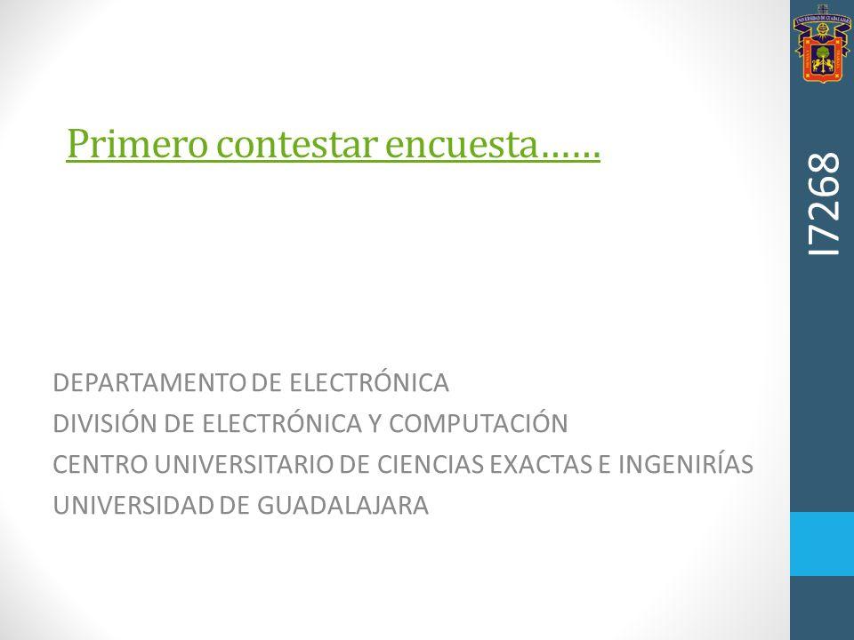 Primero contestar encuesta…… DEPARTAMENTO DE ELECTRÓNICA DIVISIÓN DE ELECTRÓNICA Y COMPUTACIÓN CENTRO UNIVERSITARIO DE CIENCIAS EXACTAS E INGENIRÍAS U