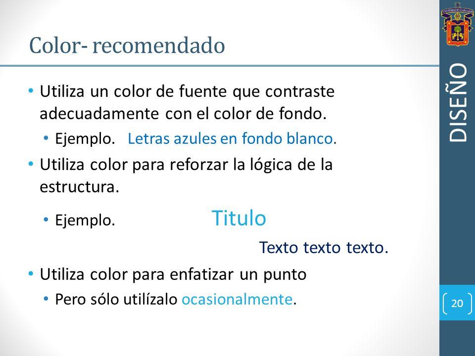 Utiliza un color de fuente que contraste adecuadamente con el color de fondo. Ejemplo. Letras azules en fondo blanco. Utiliza color para reforzar la l