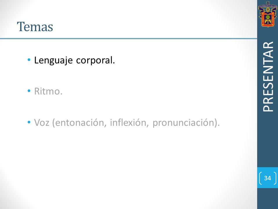 Lenguaje corporal. Ritmo. Voz (entonación, inflexión, pronunciación). PRESENTAR 34 Temas
