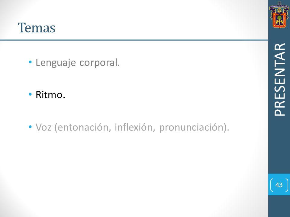 Lenguaje corporal. Ritmo. Voz (entonación, inflexión, pronunciación). PRESENTAR 43 Temas