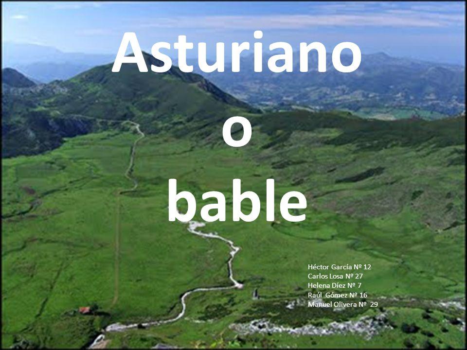 Asturiano o bable Héctor García Nº 12 Carlos Losa Nº 27 Helena Díez Nº 7 Raúl Gómez Nº 16 Manuel Olivera Nº 29