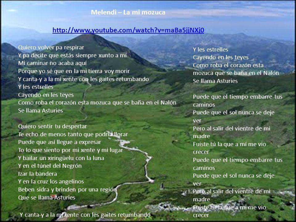 Melendi – La mi mozuca http://www.youtube.com/watch?v=maBa5jjNXj0 Quiero volver pa respirar Y pa decite que estás siempre xunto a mí Mi caminar no aca