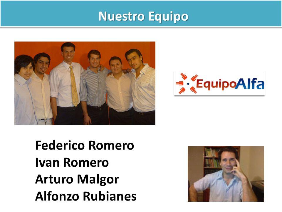 Nuestro Equipo Federico Romero Ivan Romero Arturo Malgor Alfonzo Rubianes