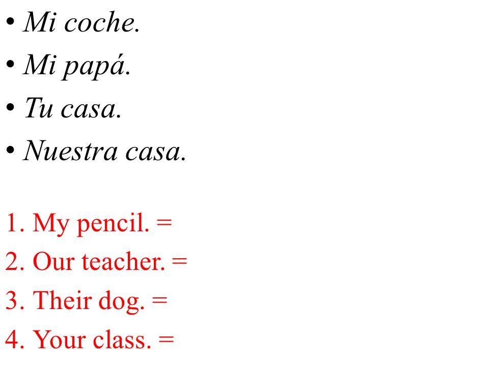 Mi coche.Mi papá. Tu casa. Nuestra casa. 1.My pencil.