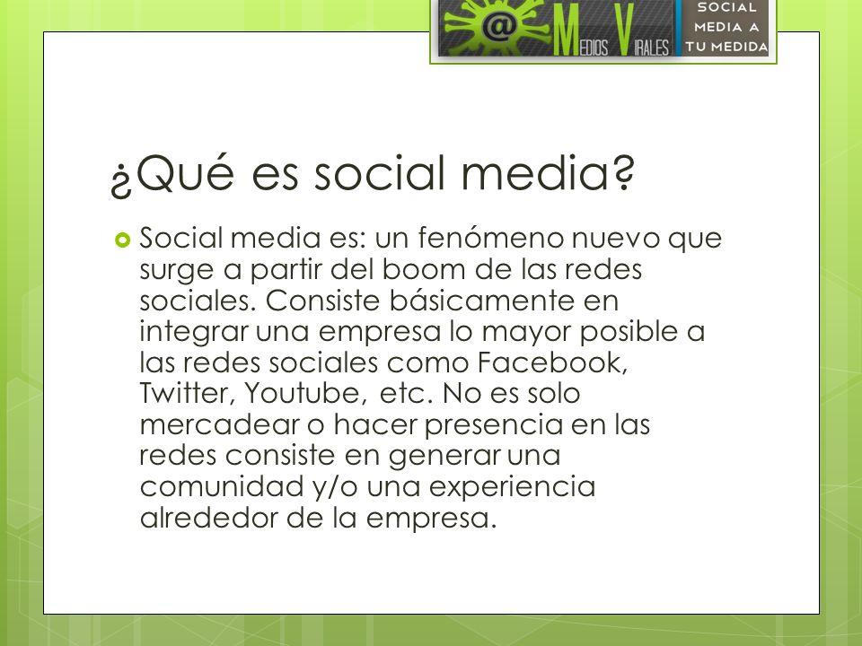 ¿Qué es social media? Social media es: un fenómeno nuevo que surge a partir del boom de las redes sociales. Consiste básicamente en integrar una empre