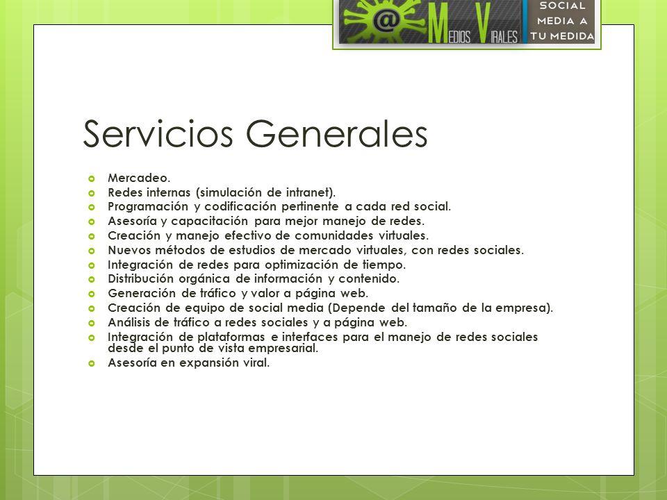 Servicios Generales Mercadeo. Redes internas (simulación de intranet). Programación y codificación pertinente a cada red social. Asesoría y capacitaci