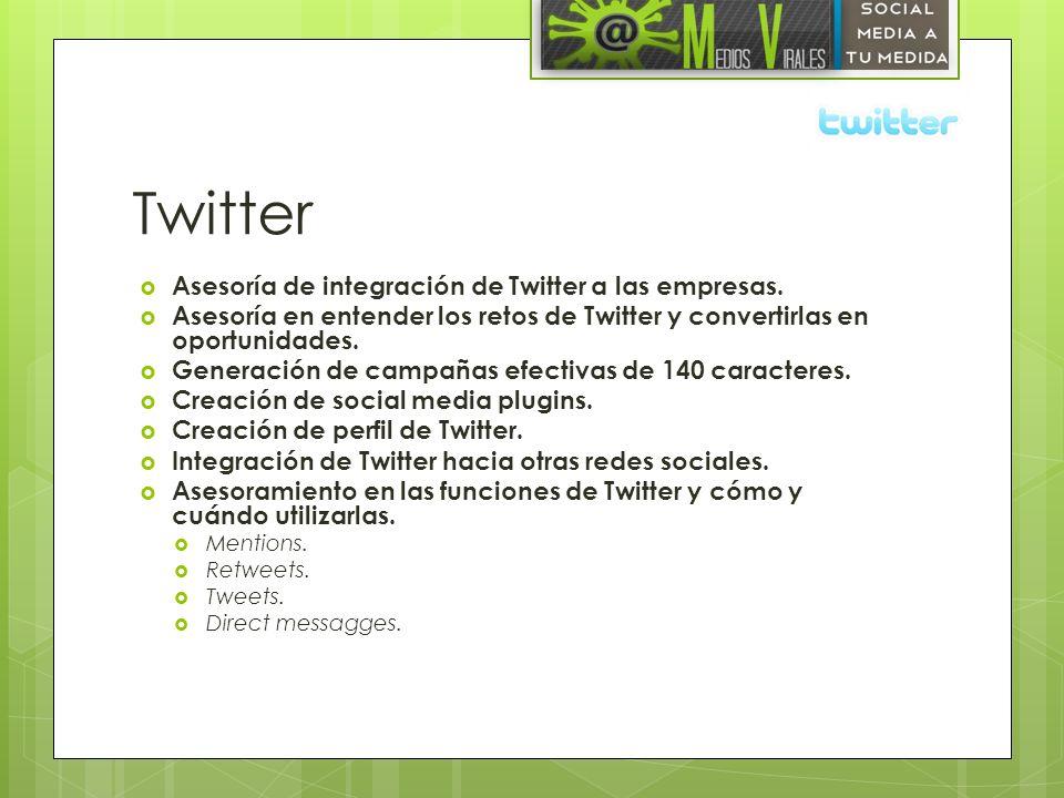 Twitter Asesoría de integración de Twitter a las empresas. Asesoría en entender los retos de Twitter y convertirlas en oportunidades. Generación de ca