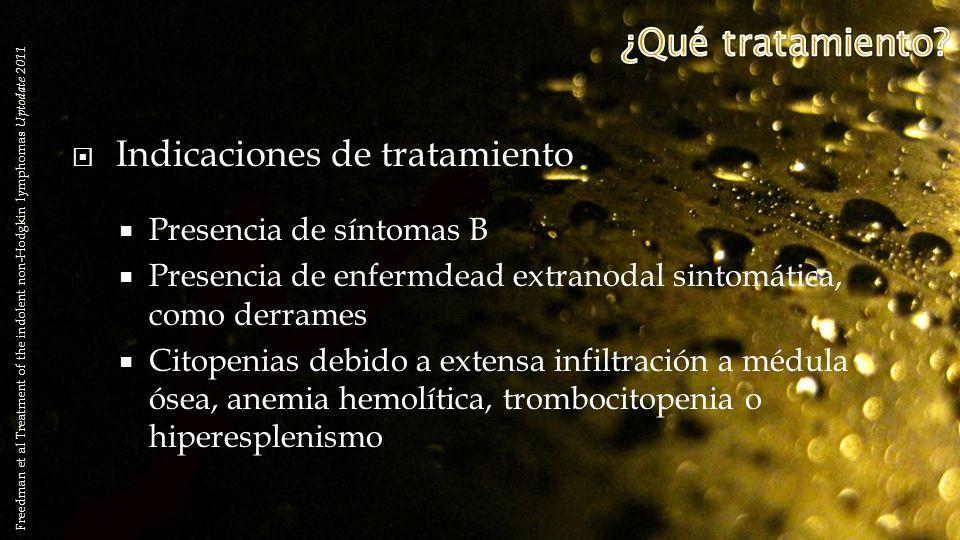 Indicaciones de tratamiento Presencia de síntomas B Presencia de enfermdead extranodal sintomática, como derrames Citopenias debido a extensa infiltra