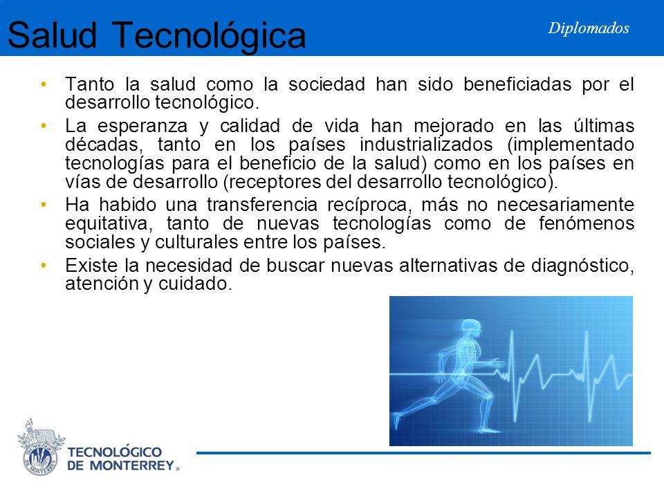 Diplomados Salud Tecnológica Tanto la salud como la sociedad han sido beneficiadas por el desarrollo tecnológico. La esperanza y calidad de vida han m