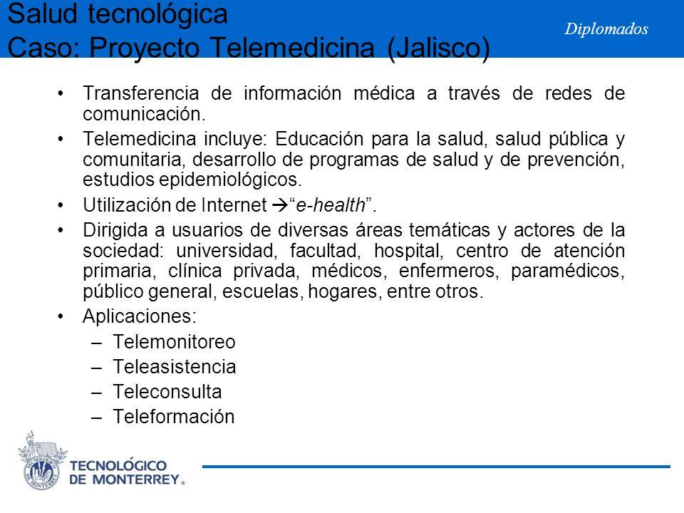 Diplomados Salud tecnológica Caso: Proyecto Telemedicina (Jalisco) Transferencia de información médica a través de redes de comunicación. Telemedicina