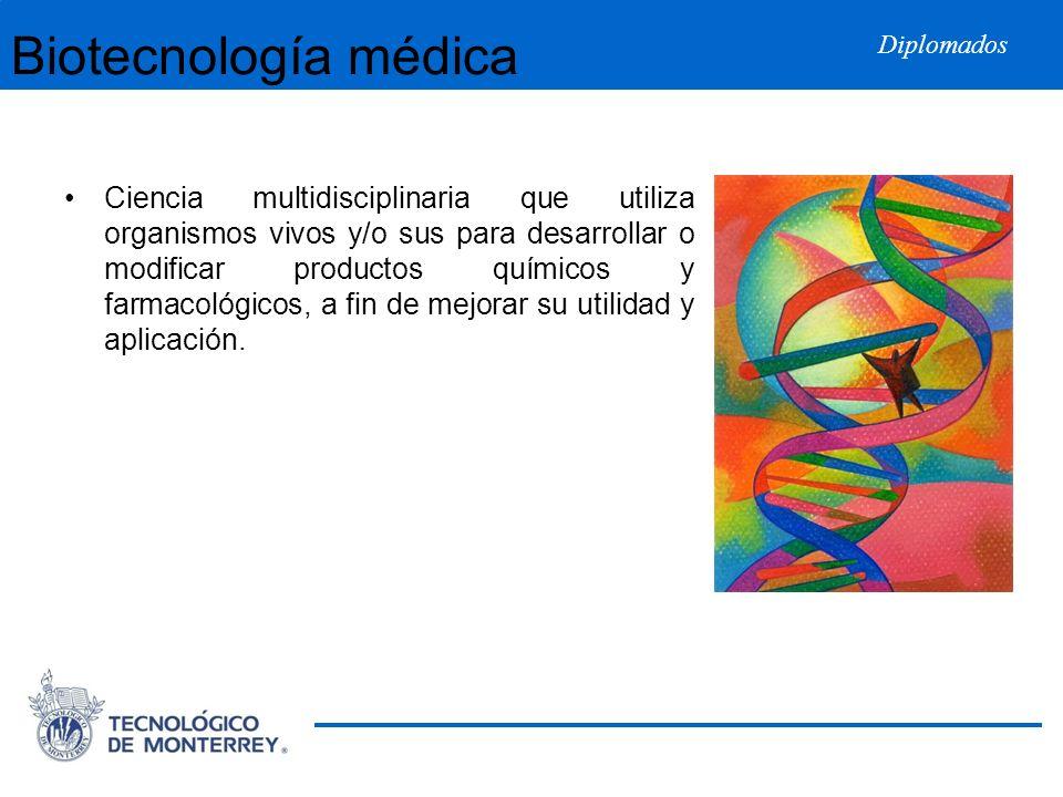 Diplomados Biotecnología médica Ciencia multidisciplinaria que utiliza organismos vivos y/o sus para desarrollar o modificar productos químicos y farm