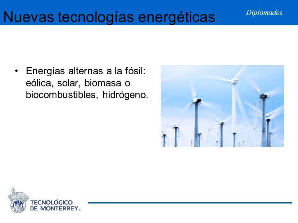 Diplomados Nuevas tecnologías energéticas Energías alternas a la fósil: eólica, solar, biomasa o biocombustibles, hidrógeno.