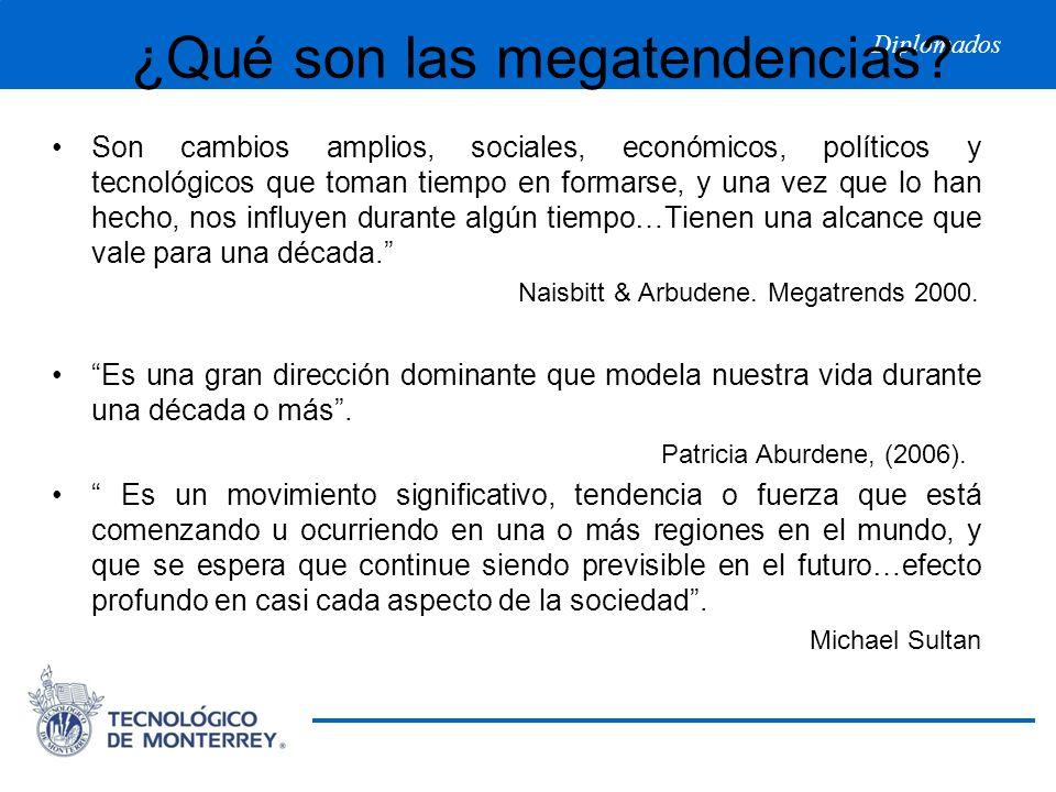 Diplomados ¿Qué son las megatendencias? Son cambios amplios, sociales, económicos, políticos y tecnológicos que toman tiempo en formarse, y una vez qu