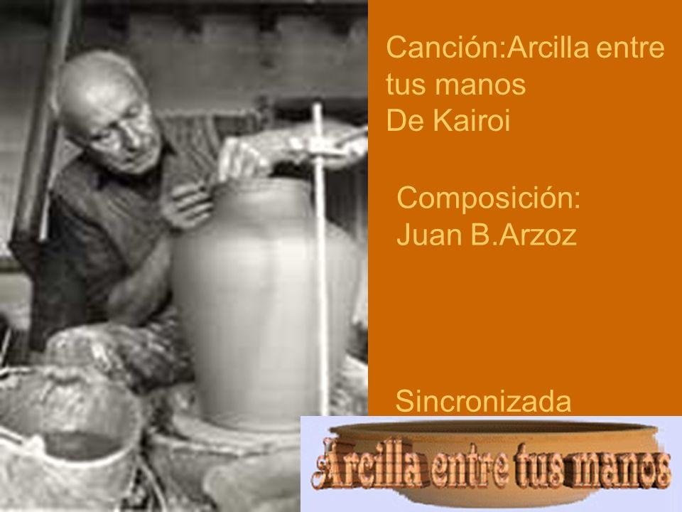 Canción:Arcilla entre tus manos De Kairoi Composición: Juan B.Arzoz Sincronizada