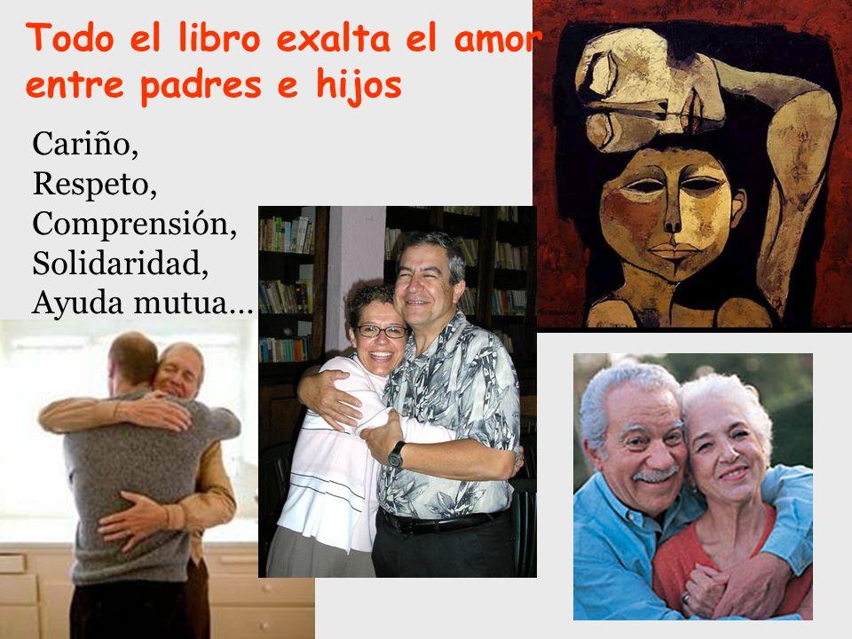 Todo el libro exalta el amor entre padres e hijos Cariño, Respeto, Comprensión, Solidaridad, Ayuda mutua…