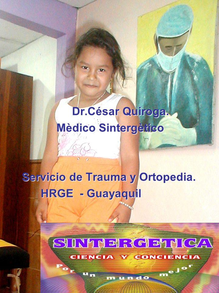 Dr.César Quiroga. Mèdico Sintergètico Mèdico Sintergètico Servicio de Trauma y Ortopedia. Servicio de Trauma y Ortopedia. HRGE - Guayaquil HRGE - Guay