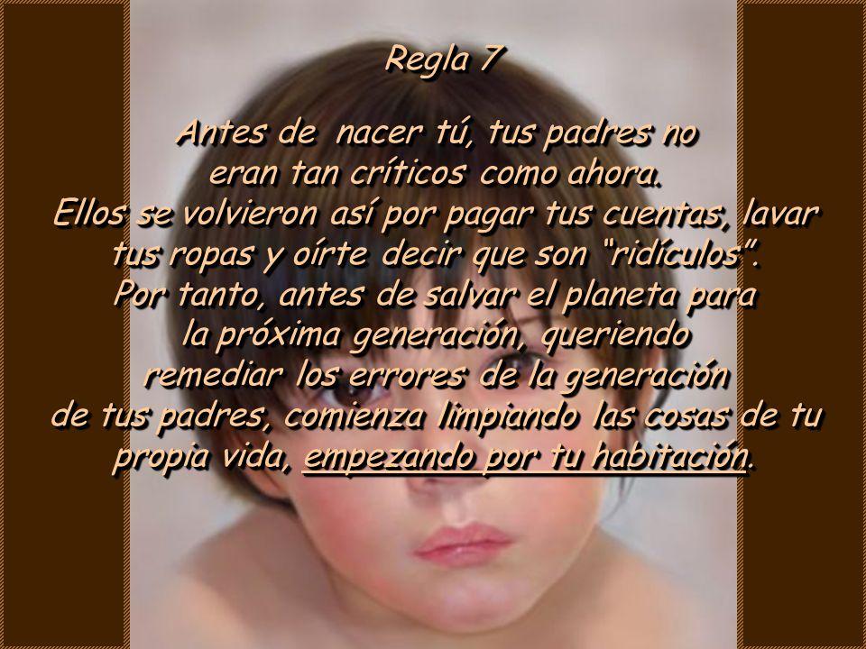Regla 6 Si te equivocas, no le eches la culpa a tus padres o a la mala suerte.