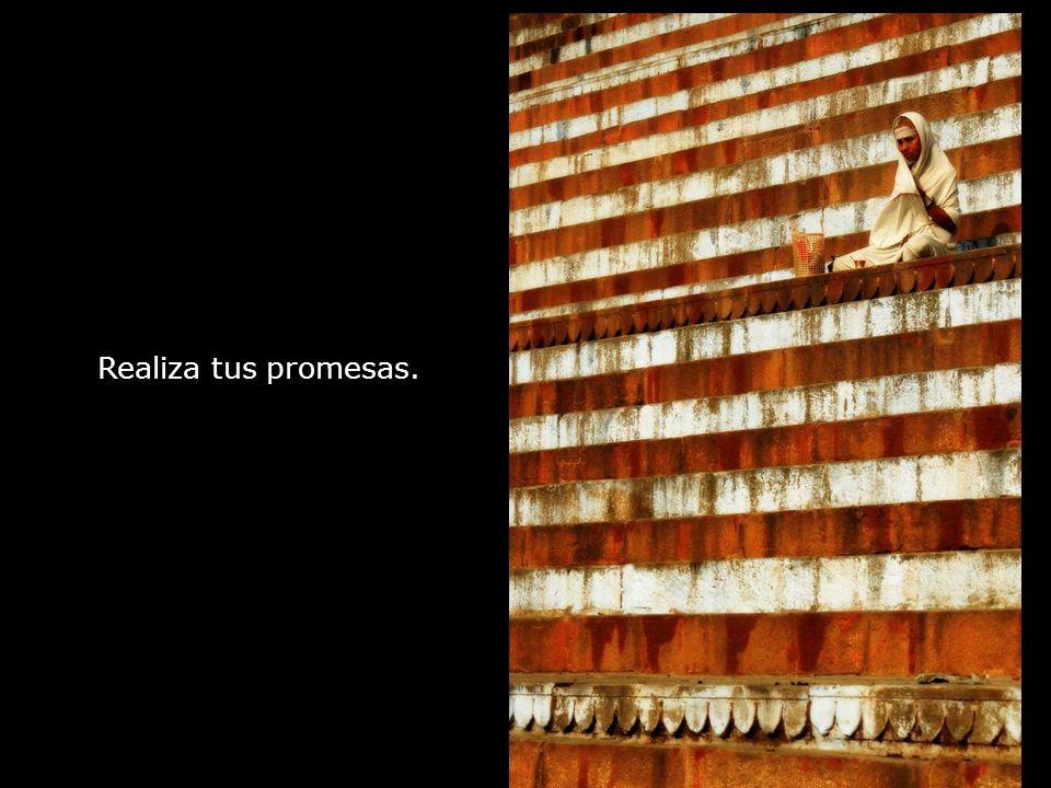 Realiza tus promesas.