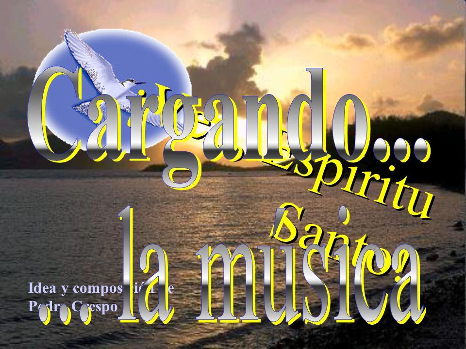 ¡Ven, Espíritu Santo! ¡ V e n, E s p í r i t u S a n t o ! Idea y composición de Pedro Crespo