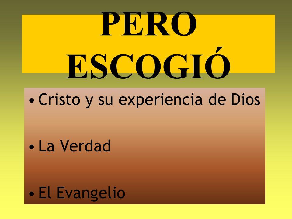 PERO ESCOGIÓ Cristo y su experiencia de Dios La Verdad El Evangelio