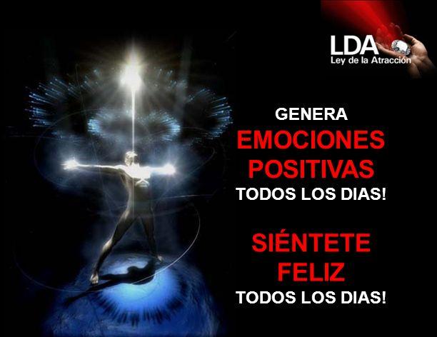 GENERA EMOCIONES POSITIVAS TODOS LOS DIAS! SIÉNTETE FELIZ TODOS LOS DIAS!