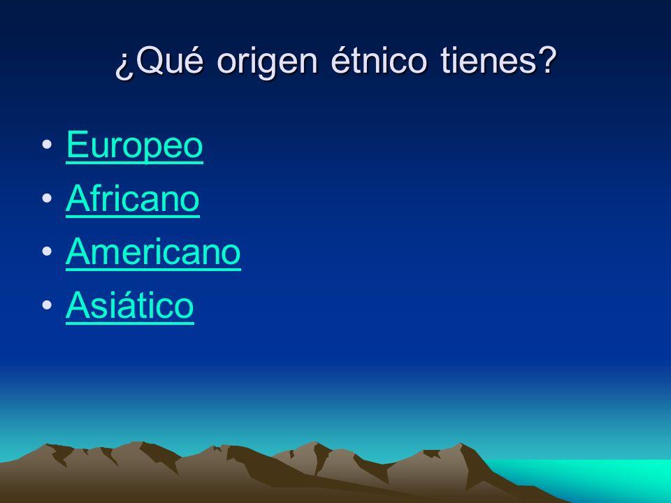 ¿Qué origen étnico tienes Europeo Africano Americano Asiático