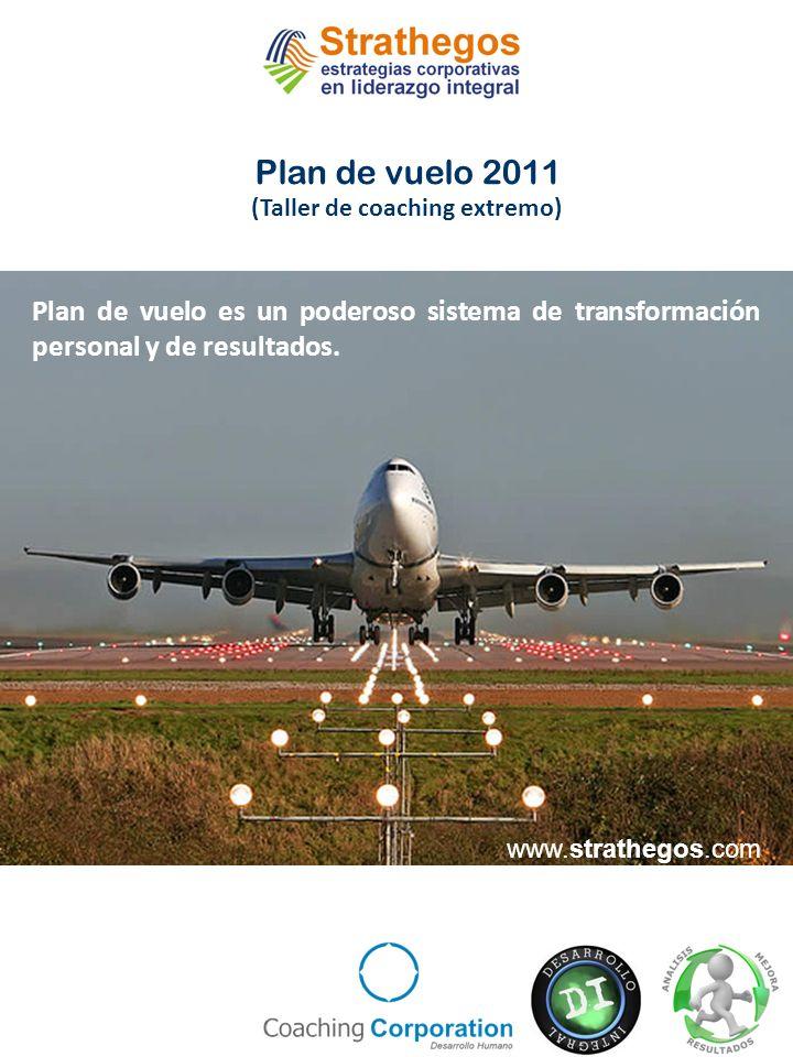 Plan de vuelo 2011 (Taller de coaching extremo) Plan de vuelo es un poderoso sistema de transformación personal y de resultados.
