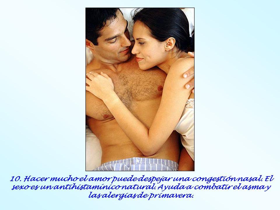 10. Hacer mucho el amor puede despejar una congestión nasal. El sexo es un antihistamínico natural. Ayuda a combatir el asma y las alergias de primave
