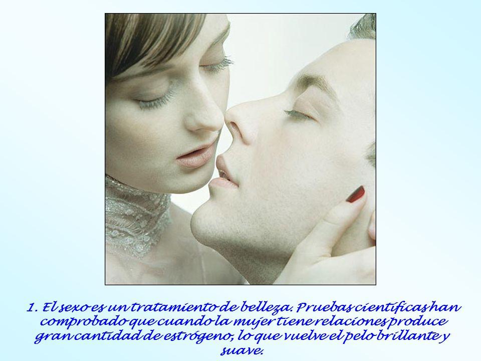 1. El sexo es un tratamiento de belleza. Pruebas científicas han comprobado que cuando la mujer tiene relaciones produce gran cantidad de estrógeno, l