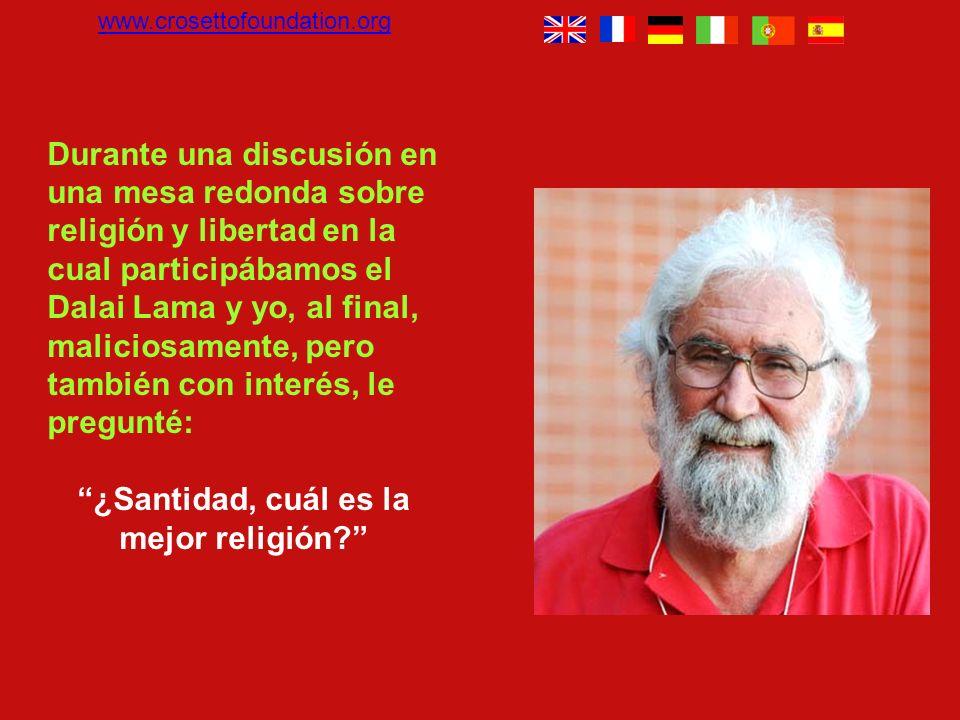 Durante una discusión en una mesa redonda sobre religión y libertad en la cual participábamos el Dalai Lama y yo, al final, maliciosamente, pero también con interés, le pregunté: ¿Santidad, cuál es la mejor religión.