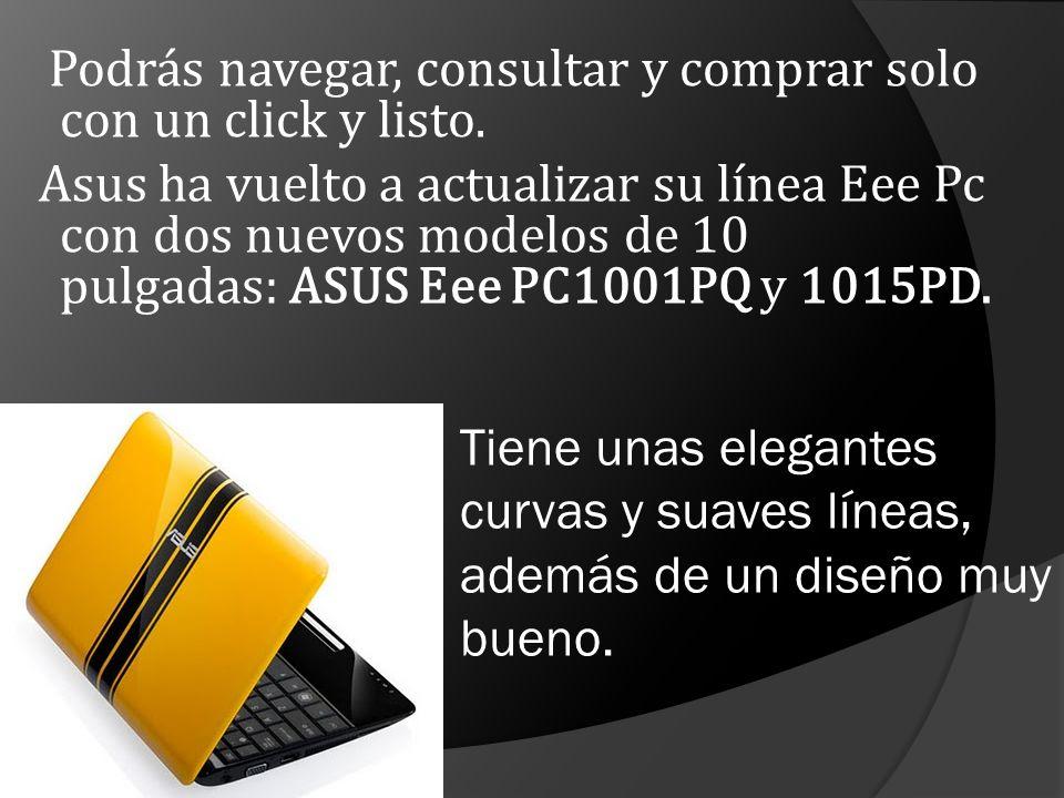 Podrás navegar, consultar y comprar solo con un click y listo. Asus ha vuelto a actualizar su línea Eee Pc con dos nuevos modelos de 10 pulgadas: ASUS
