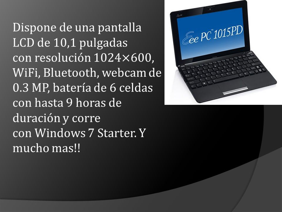 Dispone de una pantalla LCD de 10,1 pulgadas con resolución 1024×600, WiFi, Bluetooth, webcam de 0.3 MP, batería de 6 celdas con hasta 9 horas de dura