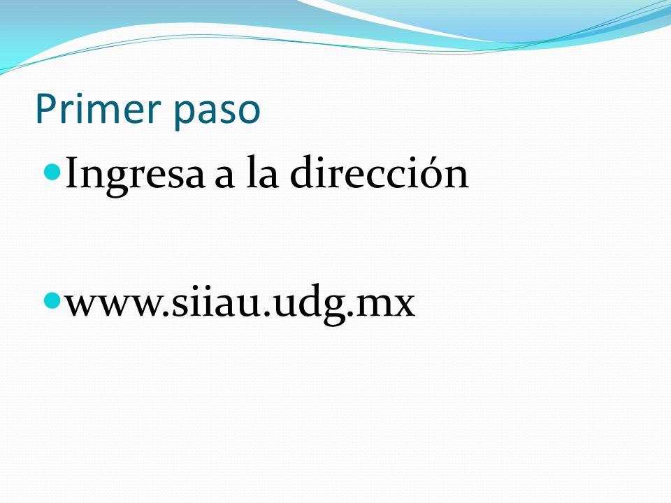 Primer paso Ingresa a la dirección www.siiau.udg.mx