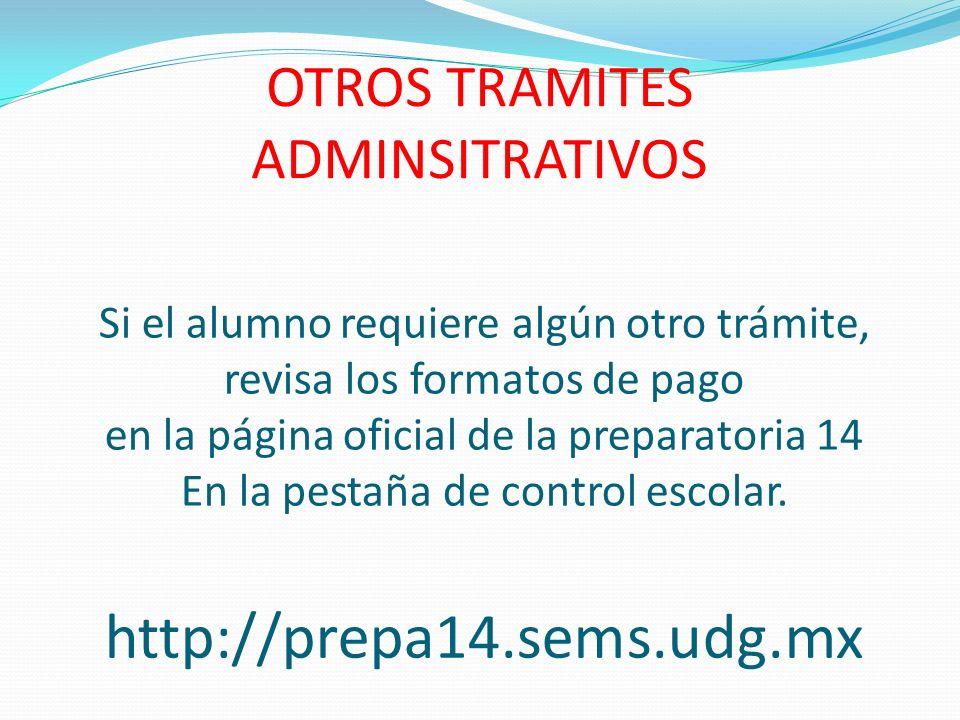 OTROS TRAMITES ADMINSITRATIVOS Si el alumno requiere algún otro trámite, revisa los formatos de pago en la página oficial de la preparatoria 14 En la pestaña de control escolar.