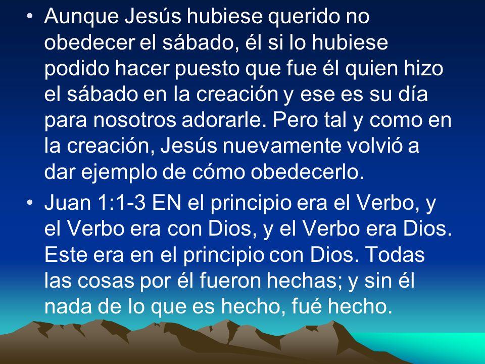 Aunque Jesús hubiese querido no obedecer el sábado, él si lo hubiese podido hacer puesto que fue él quien hizo el sábado en la creación y ese es su dí