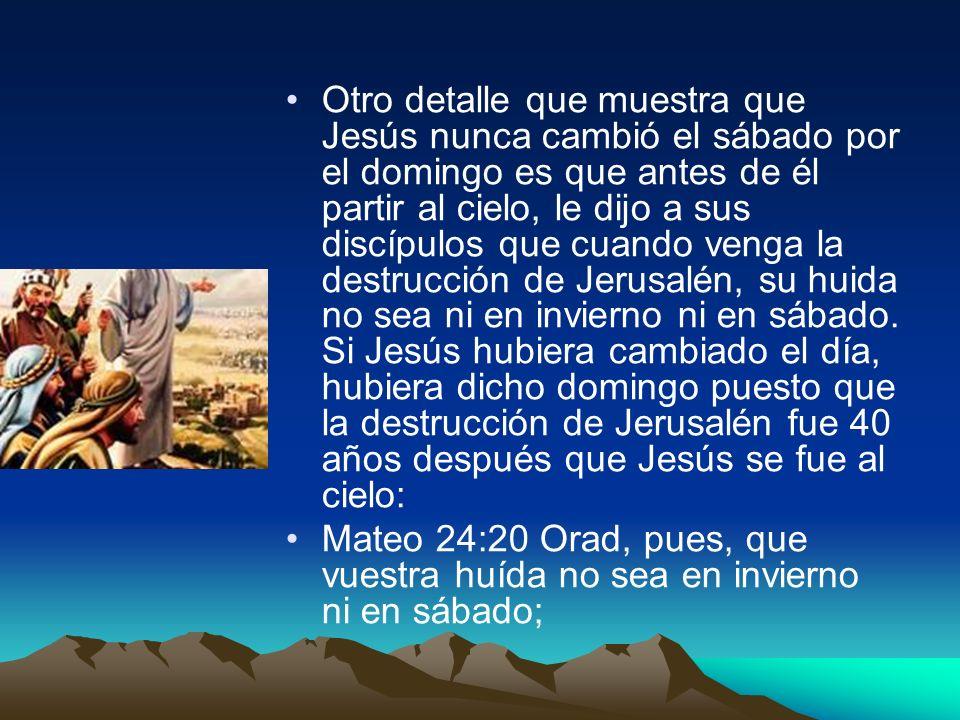 Otro detalle que muestra que Jesús nunca cambió el sábado por el domingo es que antes de él partir al cielo, le dijo a sus discípulos que cuando venga