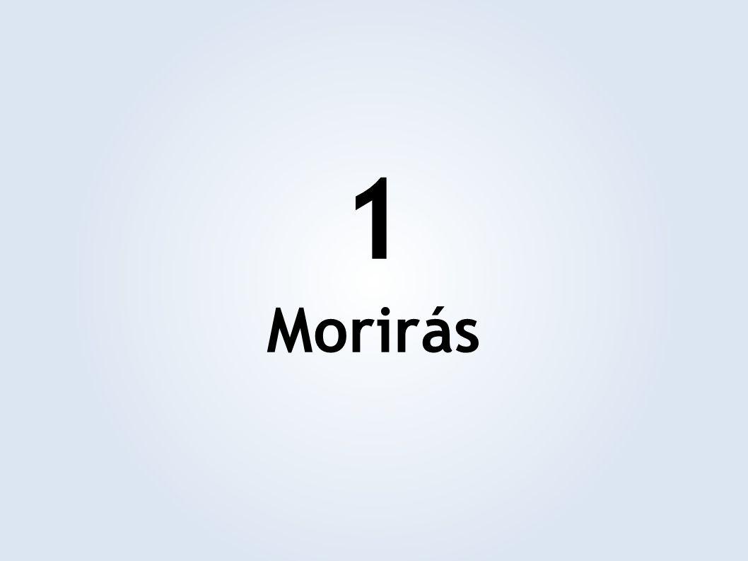 1 Morirás