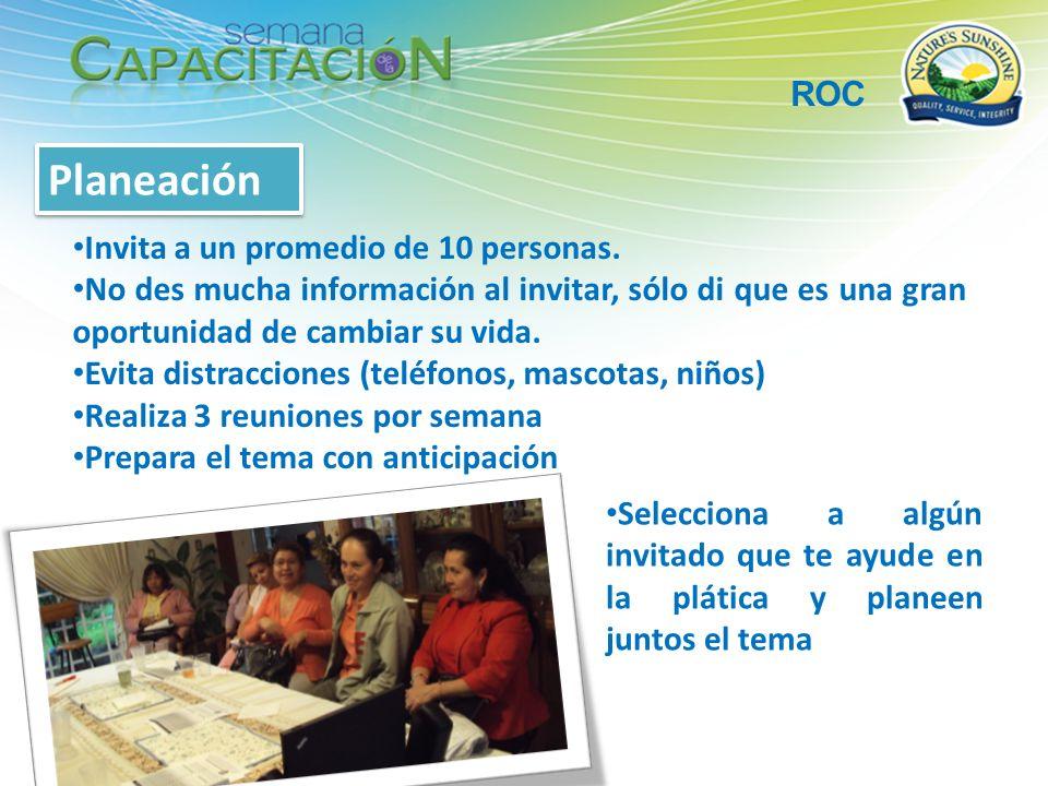 ROC Reunión Mantén el control de la reunión, si alguien requiere más información, pídele que sea al final (para no desviar el sentido y atenderlos correctamente) Termina la reunión agendando una nueva ROC (puede ser en casa de alguno de tus invitados).