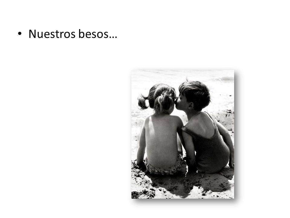 Nuestros besos…