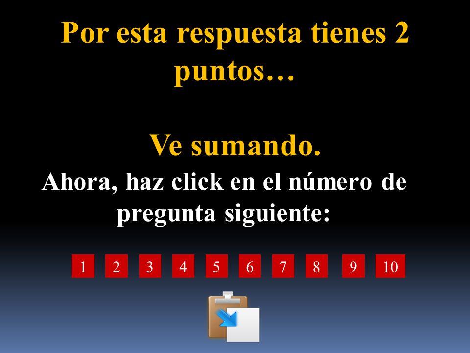 Por esta respuesta tienes 1 punto… Ve sumando Ahora, haz click en el número de pregunta siguiente: 12345678910