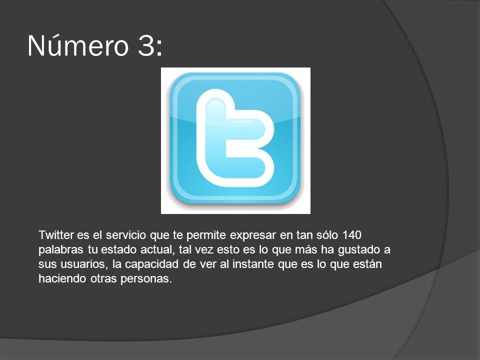 Número 3: Twitter es el servicio que te permite expresar en tan sólo 140 palabras tu estado actual, tal vez esto es lo que más ha gustado a sus usuari