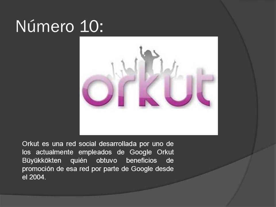 Número 10: Orkut es una red social desarrollada por uno de los actualmente empleados de Google Orkut Büyükkökten quién obtuvo beneficios de promoción