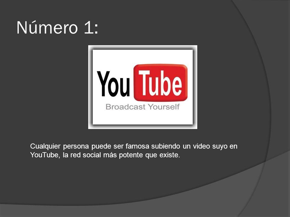 Número 1: Cualquier persona puede ser famosa subiendo un video suyo en YouTube, la red social más potente que existe.
