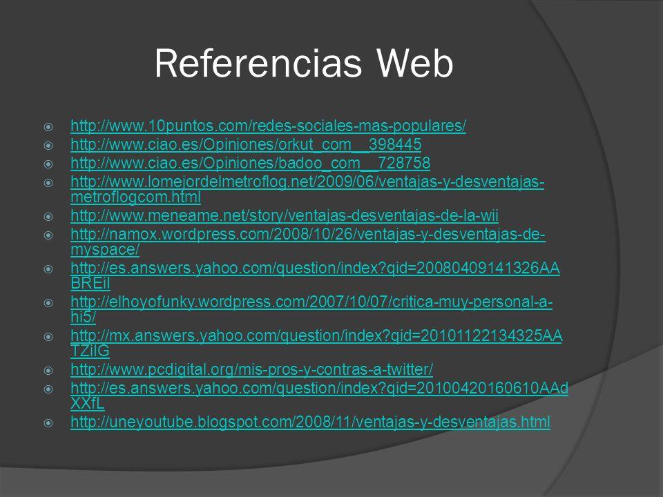 Referencias Web http://www.10puntos.com/redes-sociales-mas-populares/ http://www.ciao.es/Opiniones/orkut_com__398445 http://www.ciao.es/Opiniones/bado