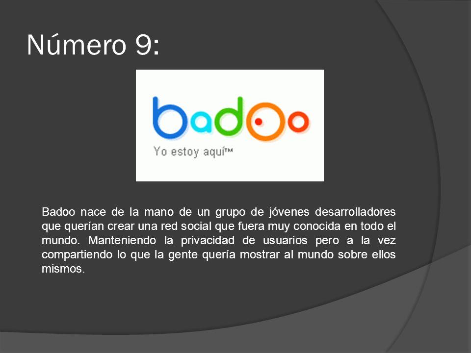 Número 9: Badoo nace de la mano de un grupo de jóvenes desarrolladores que querían crear una red social que fuera muy conocida en todo el mundo. Mante