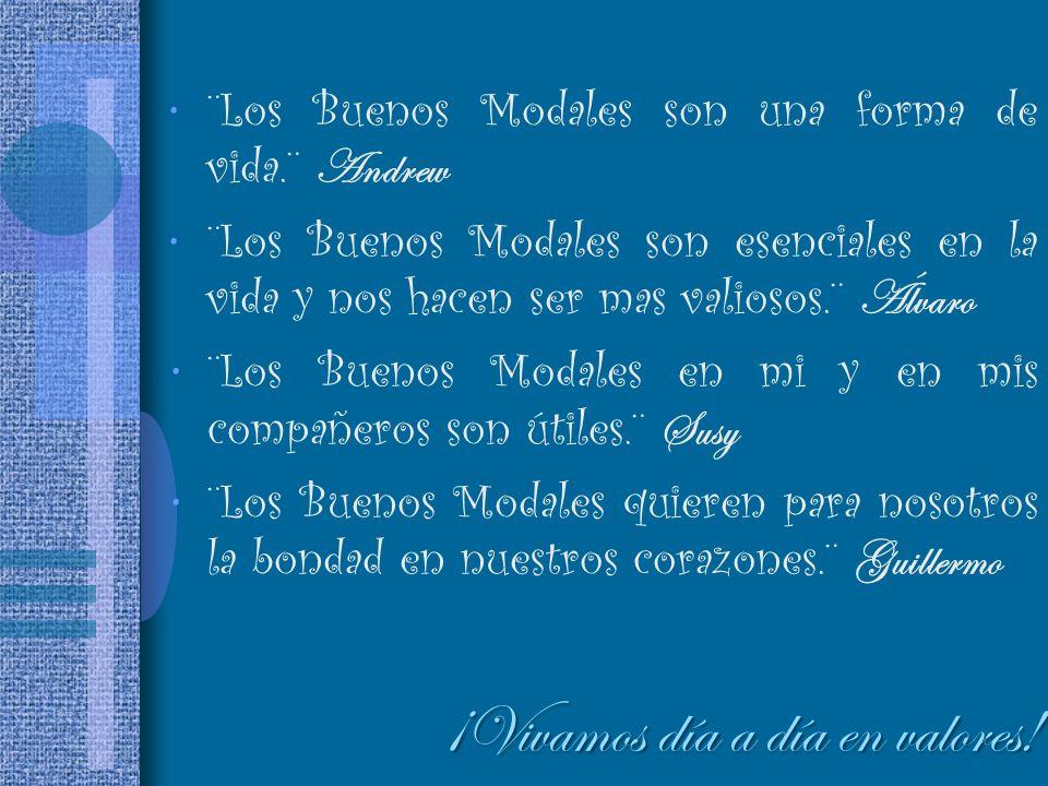¨Los Buenos Modales son una forma de vida.¨ Andrew ¨Los Buenos Modales son esenciales en la vida y nos hacen ser mas valiosos.¨ Álvaro ¨Los Buenos Mod
