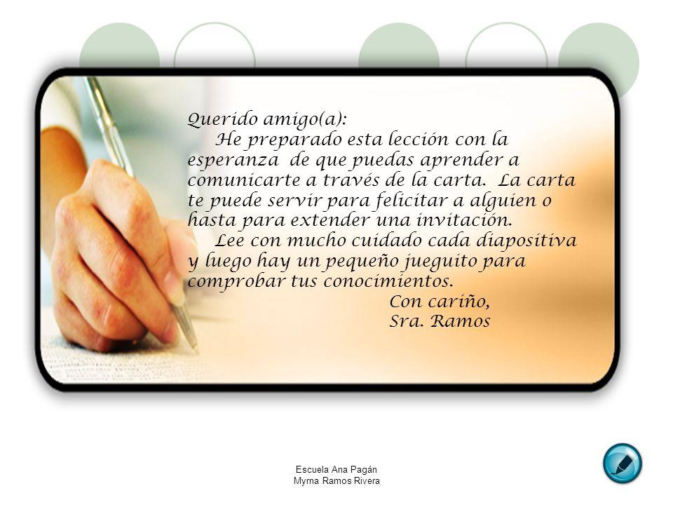 Escuela Ana Pagán Myrna Ramos Rivera Querido amigo(a): He preparado esta lección con la esperanza de que puedas aprender a comunicarte a través de la
