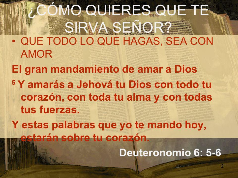 QUE TODO LO QUE HAGAS, SEA CON AMOR El gran mandamiento de amar a Dios 5 Y amarás a Jehová tu Dios con todo tu corazón, con toda tu alma y con todas t