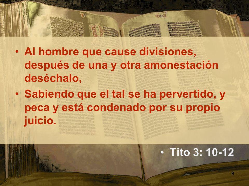 Al hombre que cause divisiones, después de una y otra amonestación deséchalo, Sabiendo que el tal se ha pervertido, y peca y está condenado por su pro